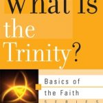 Wednesday Evening Series – What is the Trinity?